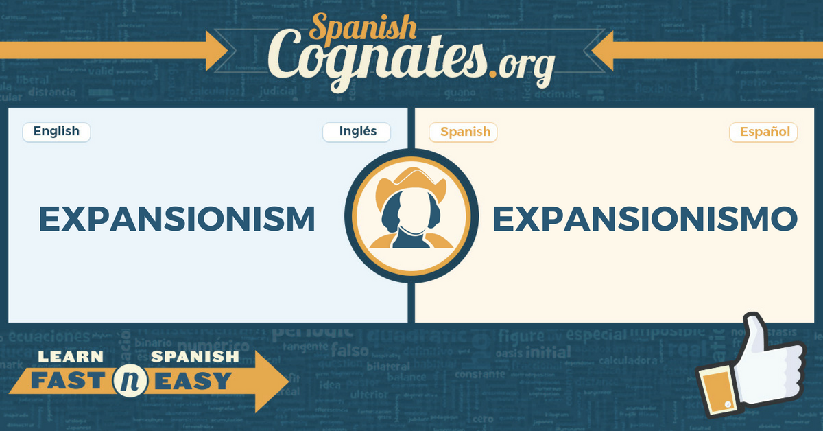 Spanish Cognate: expansionism-expansionismo
