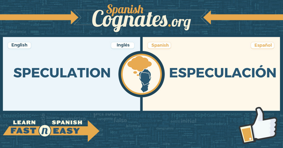 Spanish Cognate: speculation-especulación